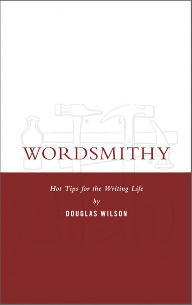 Buchvorstellung: Wordsmithy – Hot Tips for the Writing Life von Douglas Wilson